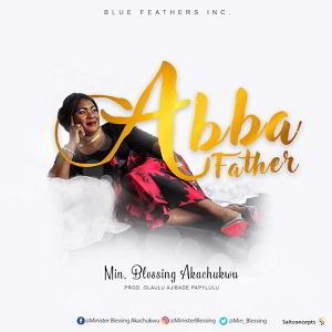 Blessing Akachukwu – Abba Father [MP3, Video and Lyrics]