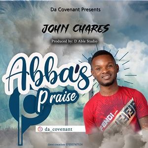 John Chares - Abba's Praise [MP3 and Lyrics]