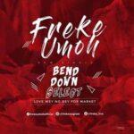 Bend Down Select By Freke Umoh (MUSIC, VIDEO & LYRICS)