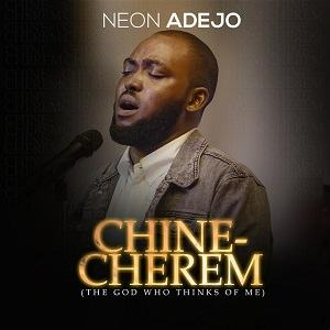 Neon Adejo – Chinecherem [MP3, Video and Lyrics]