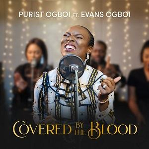 Covered By The Blood Purist Ogboi Ft. Evans Ogboi