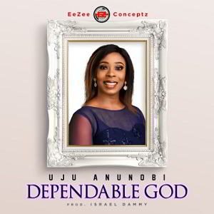 Dependable God Uju Anunobi