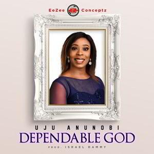 Uju Anunobi – Dependable God [MP3, Video and Lyrics]