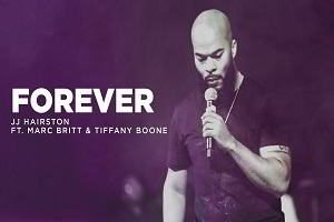 JJ Hairston - Forever Ft. Marc Britt & Tiffany Boone [Video and Lyrics]