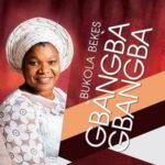 Gbangba Gbangba By Bukola Bekes (DOWNLOAD, VIDEO & LYRICS)