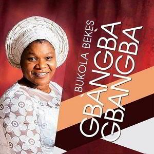 Bukola Bekes – Gbangba Gbangba [MP3, Video and Lyrics]