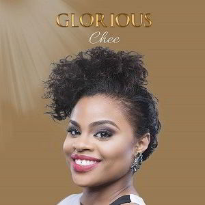 Chee – Glorious [MP3, Video and Lyrics]