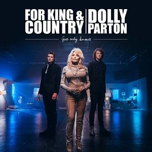 for KING & COUNTRY - God Only Knows Ft. Dolly Parton [Video and Lyrics]