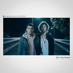 for KING & COUNTRY - God Only Knows [Video and Lyrics]