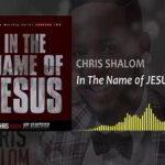 Chris Shalom - In The Name of Jesus [VIDEO & LYRICS]