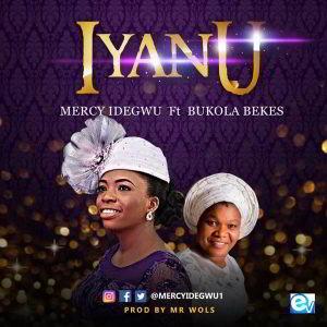 Mercy Idegwu – Iyanu Ft. Bukola Bekes [MP3, Video and Lyrics]