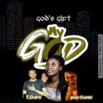 My God Download and Lyrics | God's Gift Ft. John Chares & T.Dayo