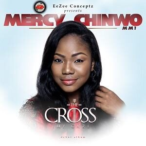 The Cross My Gaze Mercy Chinwo