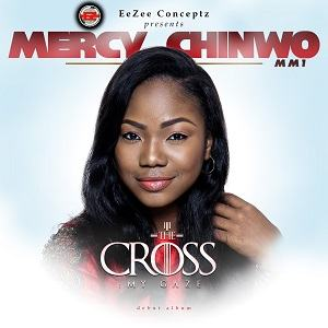 The Cross My Gaze Mercy Chinwo