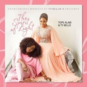 The Spirit of Light TY Bello & Tope Alabi