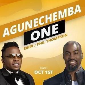 Agunechemba One - Eben Ft. Phil Thompson