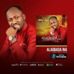 Johnson Suleman - Alagbada Ina Ft. Lizzy Suleman & Marvel Joks [MP3, Video and Lyrics]