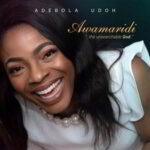 Adebola Udoh - Awamaridi (The Unsearchable God) [Audio, Video and Lyrics]
