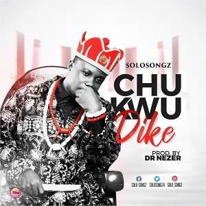 Chukwu Dike By Solo-Songz