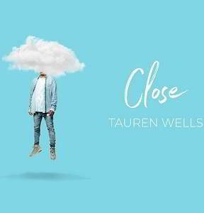 Close By Tauren Wells Ft. Steven Furtick