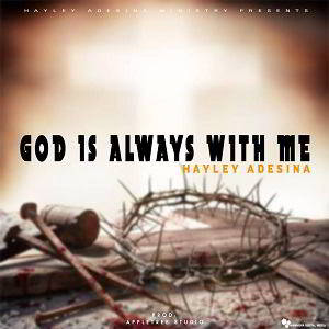 God is Always With Me - Hayley Adesina