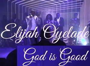 God is Good By Elijah Oyelade