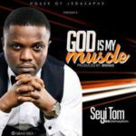Seyi Tom - God is My Muscle [MP3, Video and Lyrics]