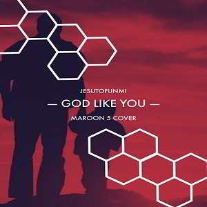Jesutofunmi - God Like You (Cover) [MP3 and Lyrics]