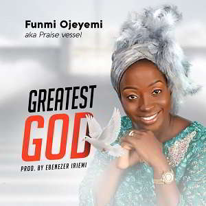 Funmi Ojeyemi - Greatest God [MP3 and Lyrics]