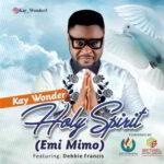 Holy Spirit (Emi Mimo) By Kay Wonder Ft. Debbie Francis (MUSIC & LYRICS)