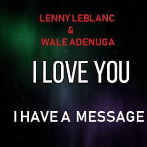 Lenny LeBlanc & Wale Adenuga - I Have a Message [MP3, Video and Lyrics]