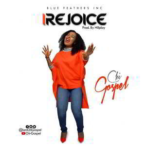 Chi Gospel - I Rejoice [MP3, Video and Lyrics]