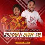 Tessy Ogo - Jehovah Over Do Ft. Chris Morgan [MP3 and Lyrics]