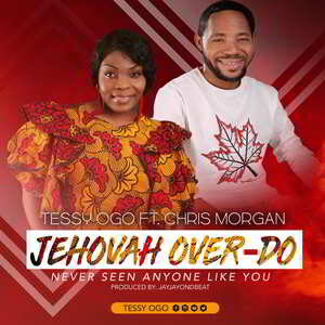 Jehovah Over By Tessy Ogo Ft. Chris Morgan