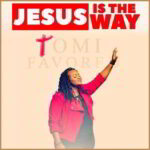 Tomi Favored - Jesus is The Way [MP3 and Lyrics]