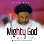 Mighty God By Samsong (MUSIC, VIDEO & LYRICS)