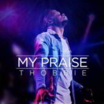 Thobbie - My Praise [MP3 and Lyrics]