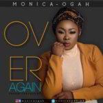 Monica Ogah - Over Again [MP3 and Lyrics]
