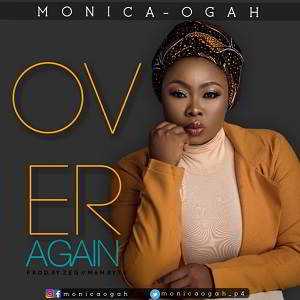 Monica Ogah - Over Again [MP3 and Lyrics]