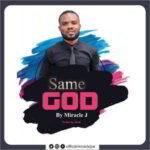 Same God By Miracle J (MUSIC & LYRICS)
