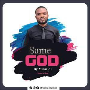 Miracle J - Same God [MP3 and Lyrics]