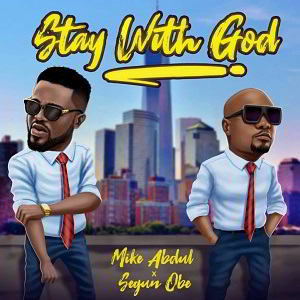 Stay With God - Mike Abdul Ft. Segun Obe