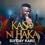 Kaso Ni Haka By Sunday Karu (MUSIC & LYRICS)