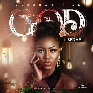Deborah Rise - The God I Serve [MP3, Video and Lyrics]
