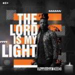 The Lord is My Light By Psalmist DMD (MUSIC, VIDEO & LYRICS)