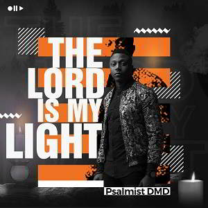 The Lord is My Light By Psalmist DMD