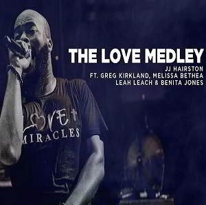 JJ Hairston - The Love Medley Ft. Greg Kirkland, Melissa Bethea, Leah Leach & Benita Jones [Audio, Video and Lyrics]