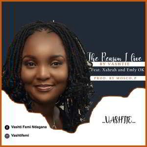 Vashtie - The Reason I Live Ft. Xahrah & Emly OK [MP3 and Lyrics]