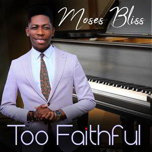 Too Faithful By Moses Bliss