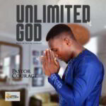 Pastor Courage - Unlimited God [MP3 and Lyrics]